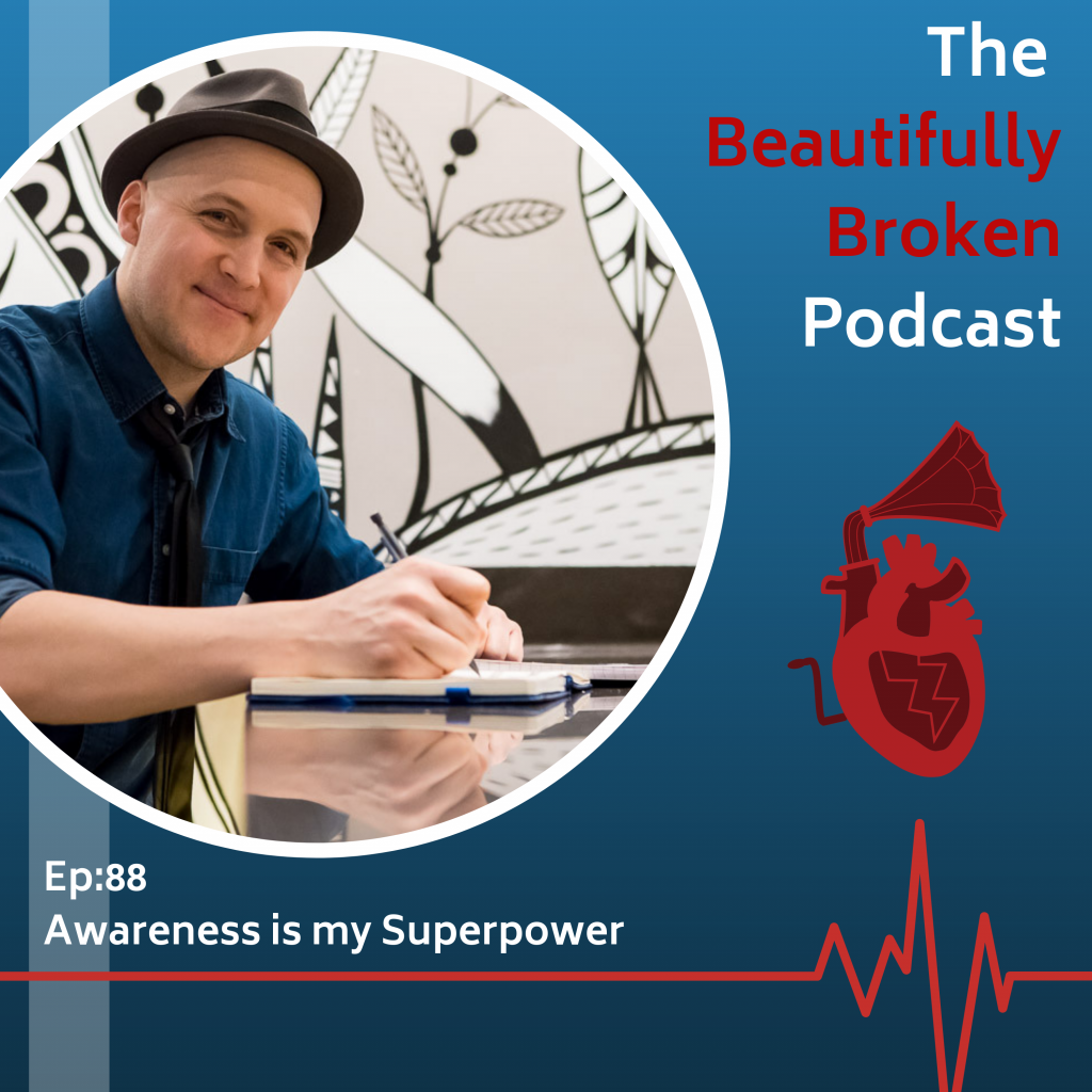 Awareness is my superpower- beautifully broken podcast